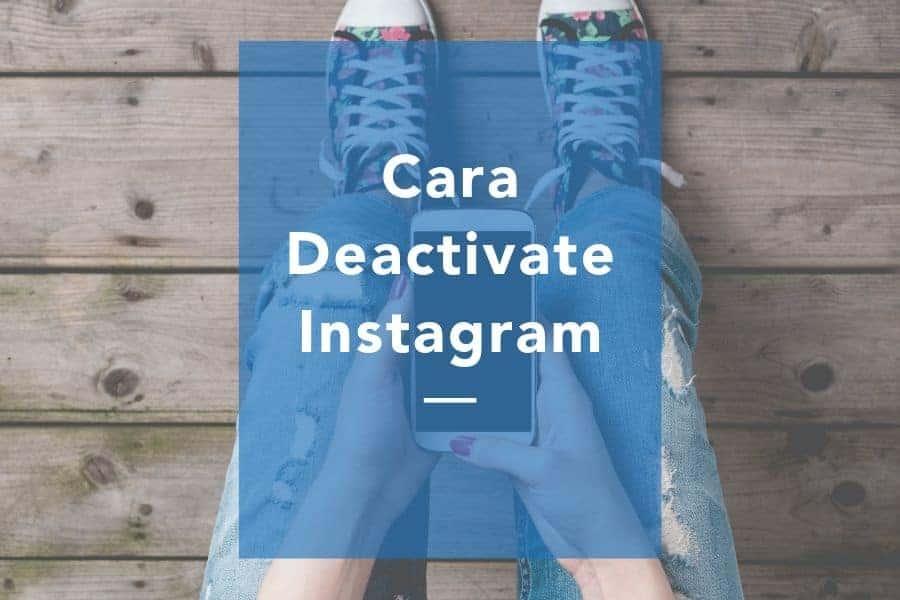 Cara deactivate Instagram sementara